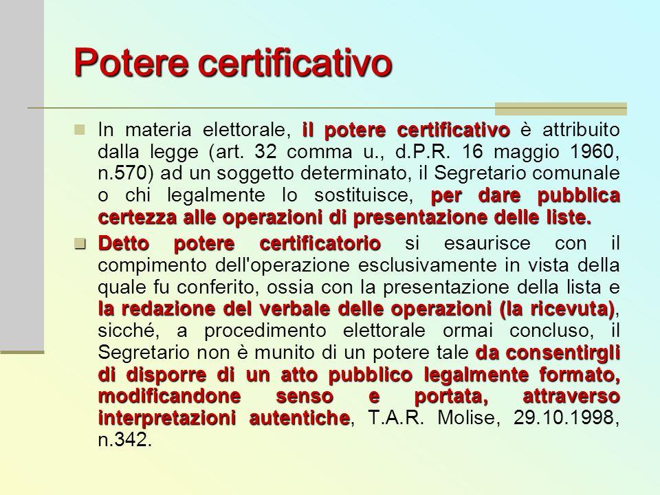 Potere certificativo il potere certificativo per dare pubblica certezza alle operazioni di presentazione delle liste. In materia elettorale, il potere