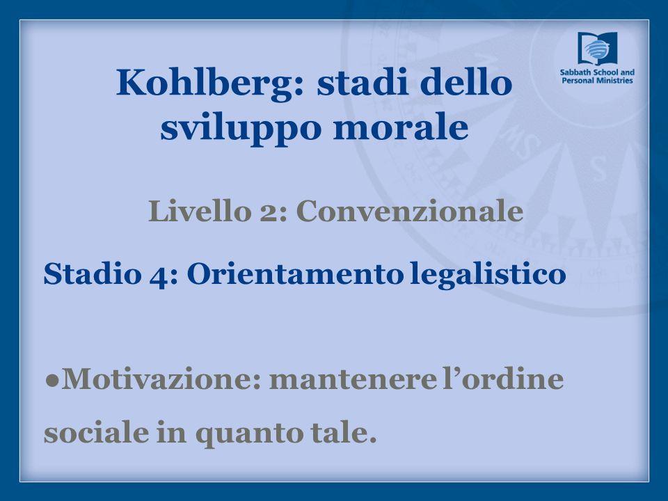 Livello 2: Convenzionale Stadio 4: Orientamento legalistico Motivazione: mantenere lordine sociale in quanto tale. Kohlberg: stadi dello sviluppo mora