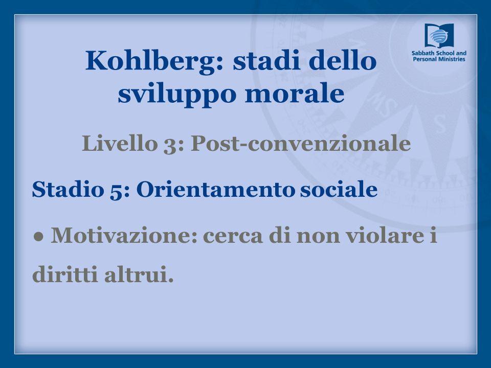 Livello 3: Post-convenzionale Stadio 5: Orientamento sociale Motivazione: cerca di non violare i diritti altrui. Kohlberg: stadi dello sviluppo morale
