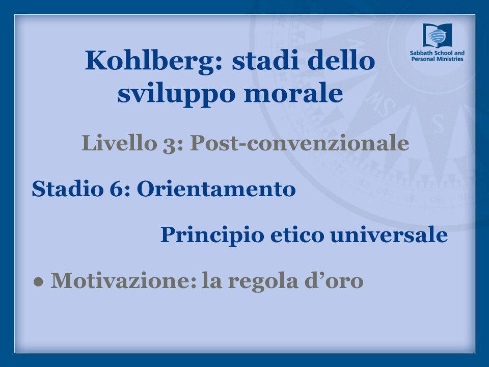 Livello 3: Post-convenzionale Stadio 6: Orientamento Principio etico universale Motivazione: la regola doro Kohlberg: stadi dello sviluppo morale