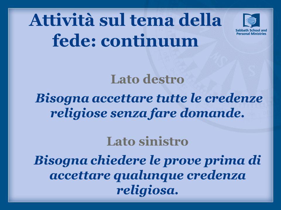 Attività sul tema della fede: continuum Lato destro Bisogna accettare tutte le credenze religiose senza fare domande. Lato sinistro Bisogna chiedere l
