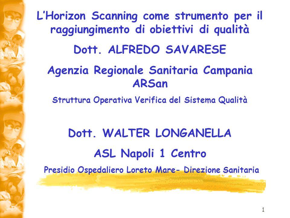 1 LHorizon Scanning come strumento per il raggiungimento di obiettivi di qualità Dott. ALFREDO SAVARESE Agenzia Regionale Sanitaria Campania ARSan Str
