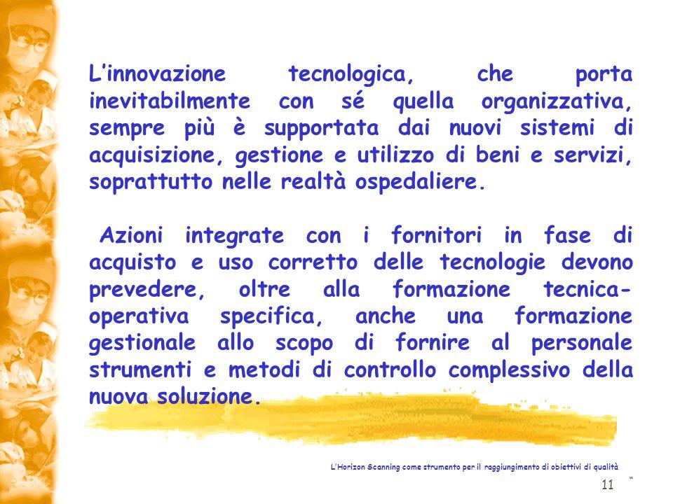 11 LHorizon Scanning come strumento per il raggiungimento di obiettivi di qualità Linnovazione tecnologica, che porta inevitabilmente con sé quella or