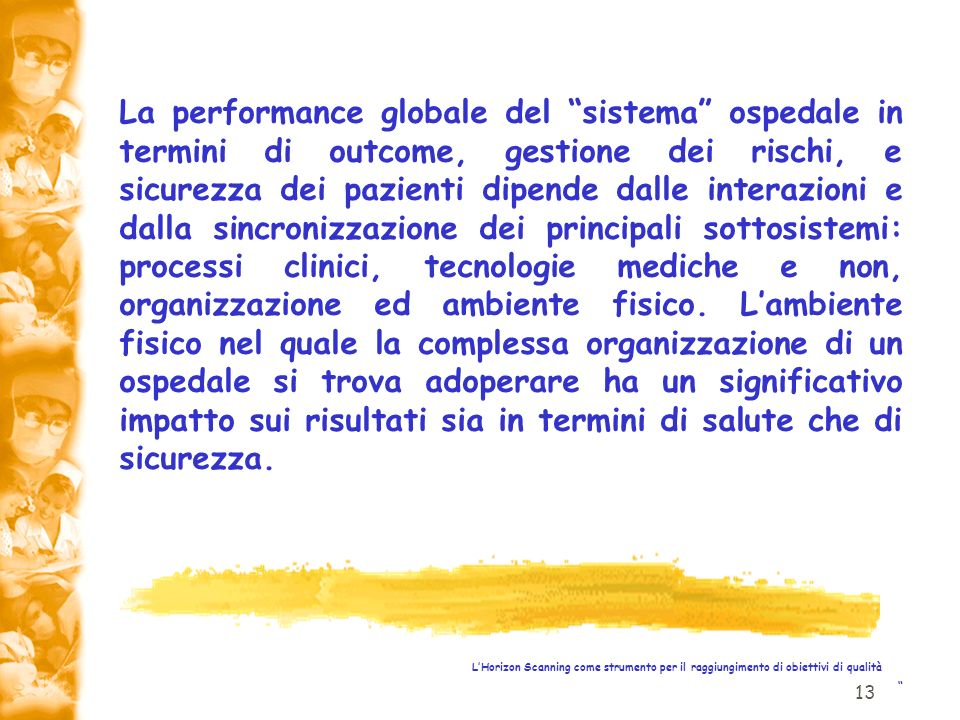13 LHorizon Scanning come strumento per il raggiungimento di obiettivi di qualità La performance globale del sistema ospedale in termini di outcome, g
