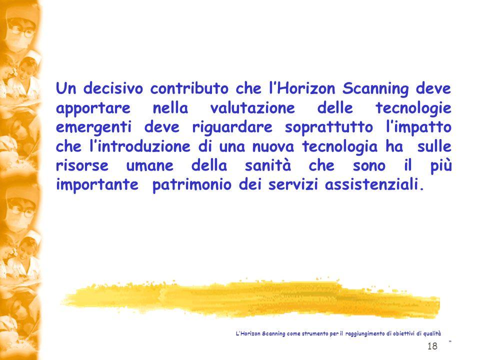 18 LHorizon Scanning come strumento per il raggiungimento di obiettivi di qualità Un decisivo contributo che lHorizon Scanning deve apportare nella va