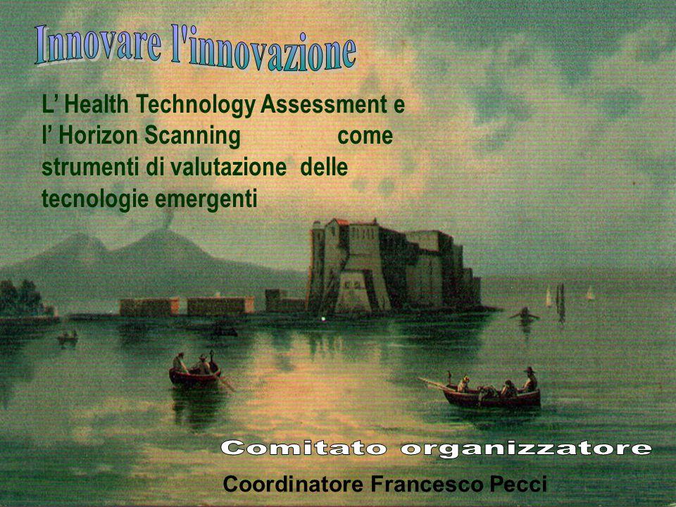 L Health Technology Assessment e l Horizon Scanning come strumenti di valutazione delle tecnologie emergenti Coordinatore Francesco Pecci