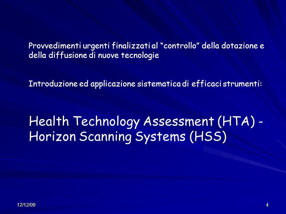 12/12/094 Provvedimenti urgenti finalizzati al controllo della dotazione e della diffusione di nuove tecnologie Introduzione ed applicazione sistematica di efficaci strumenti: Health Technology Assessment (HTA) - Horizon Scanning Systems (HSS)
