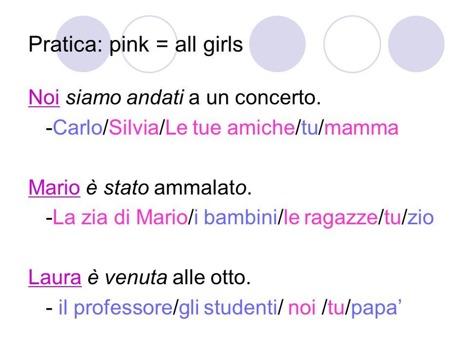 Pratica: pink = all girls Noi siamo andati a un concerto.