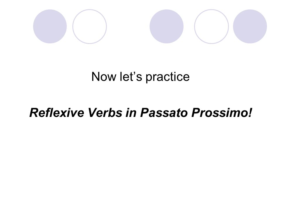 Now lets practice Reflexive Verbs in Passato Prossimo!