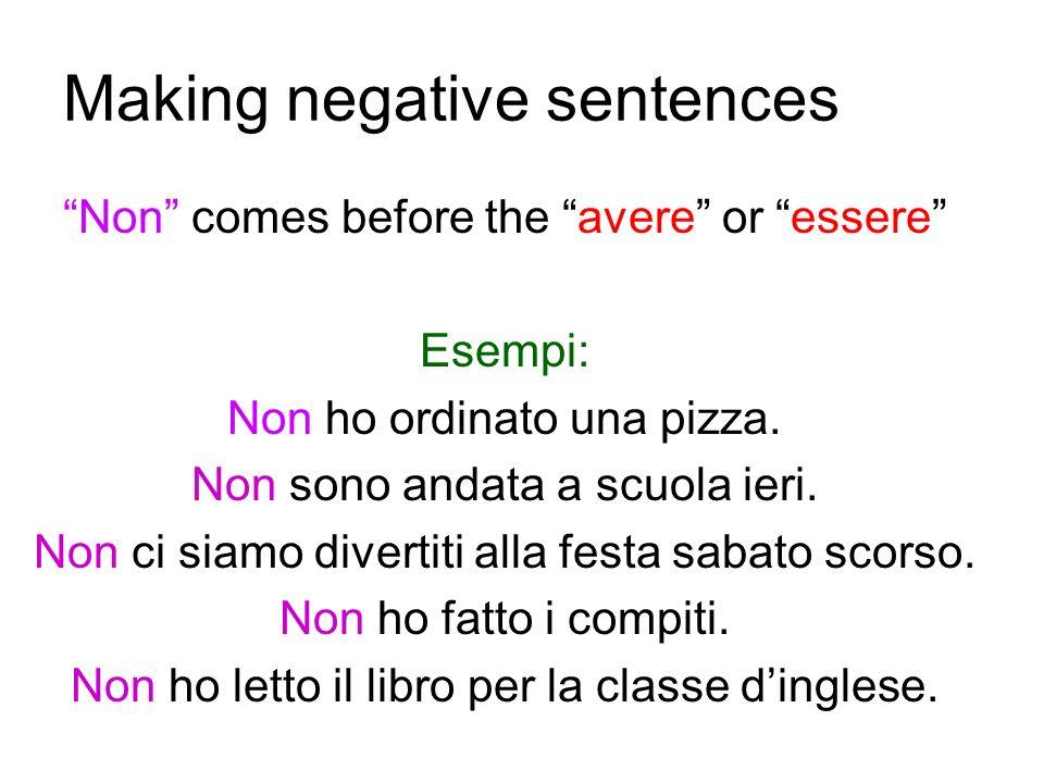 Making negative sentences Non comes before the avere or essere Esempi: Non ho ordinato una pizza.