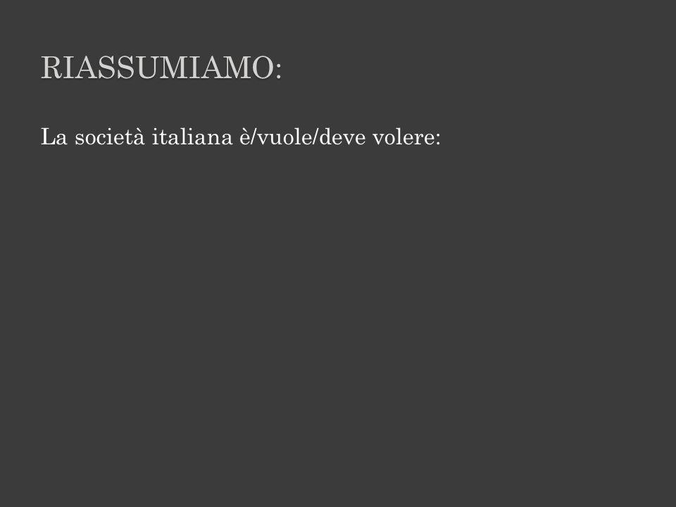 RIASSUMIAMO: La società italiana è/vuole/deve volere:
