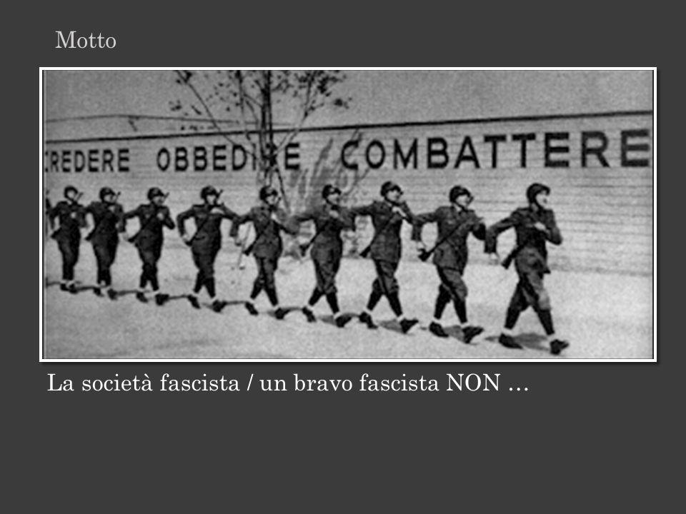 La società fascista / un bravo fascista NON … Motto