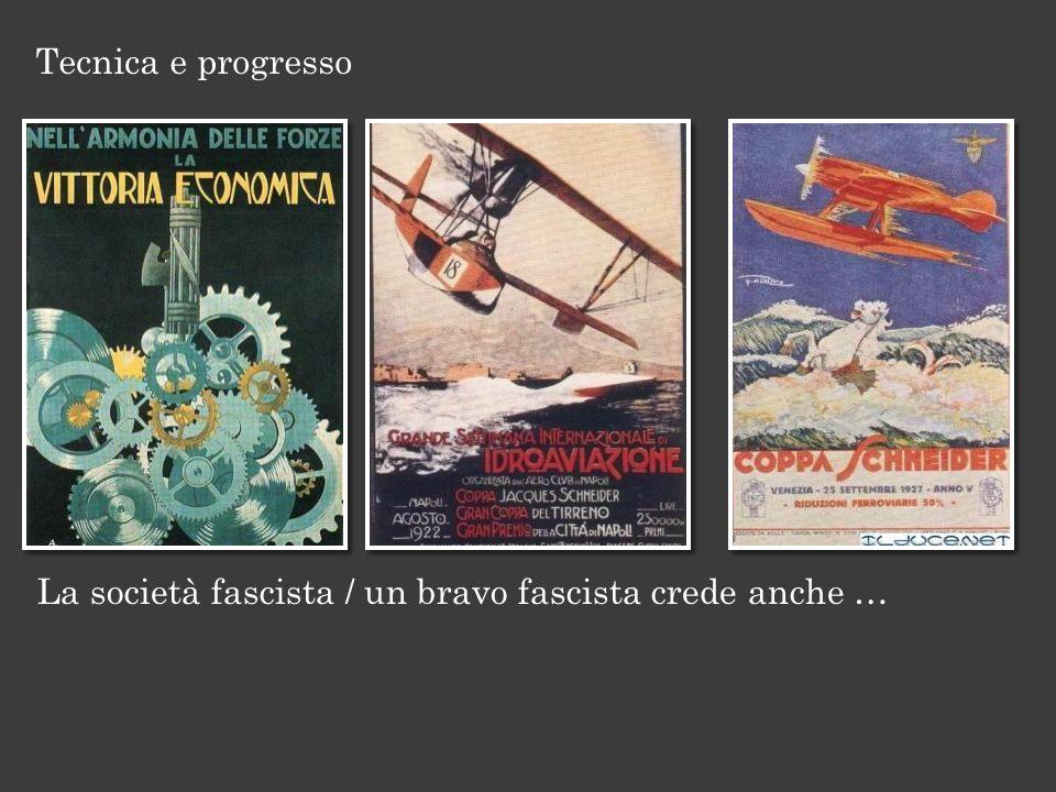 La società fascista / un bravo fascista crede anche … Tecnica e progresso