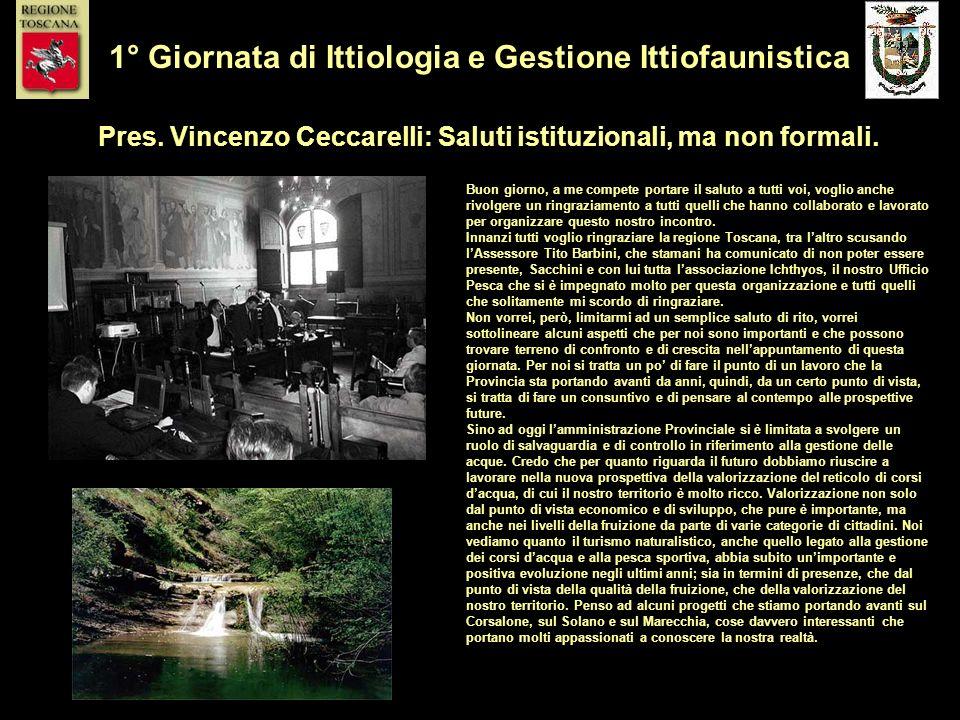 Pres. Vincenzo Ceccarelli: Saluti istituzionali, ma non formali. 1° Giornata di Ittiologia e Gestione Ittiofaunistica Buon giorno, a me compete portar
