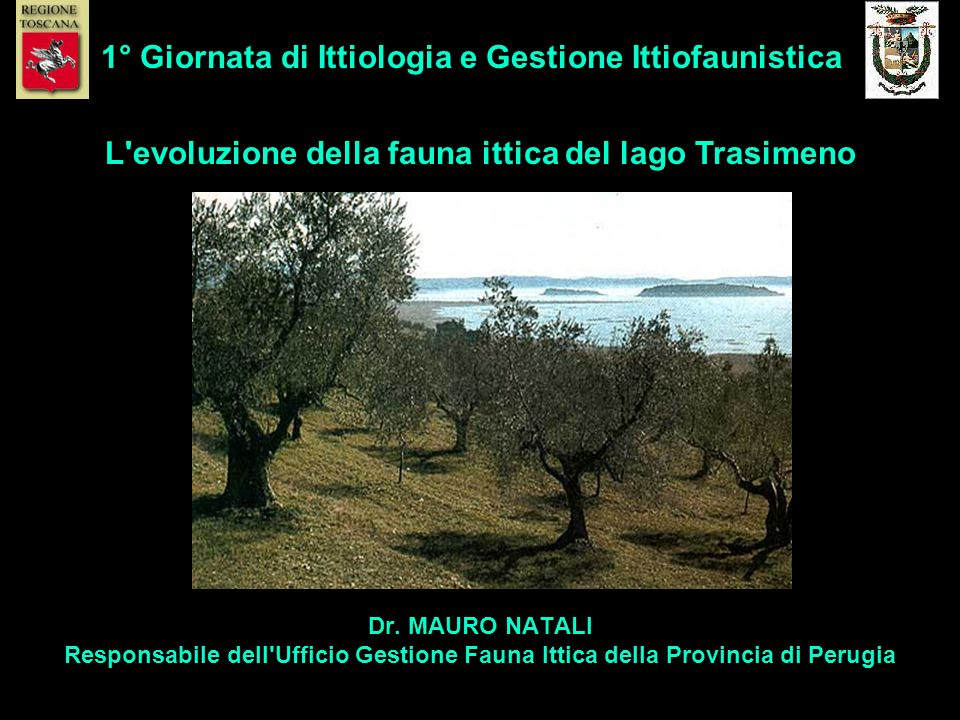 Dr. MAURO NATALI Responsabile dell'Ufficio Gestione Fauna Ittica della Provincia di Perugia 1° Giornata di Ittiologia e Gestione Ittiofaunistica L'evo