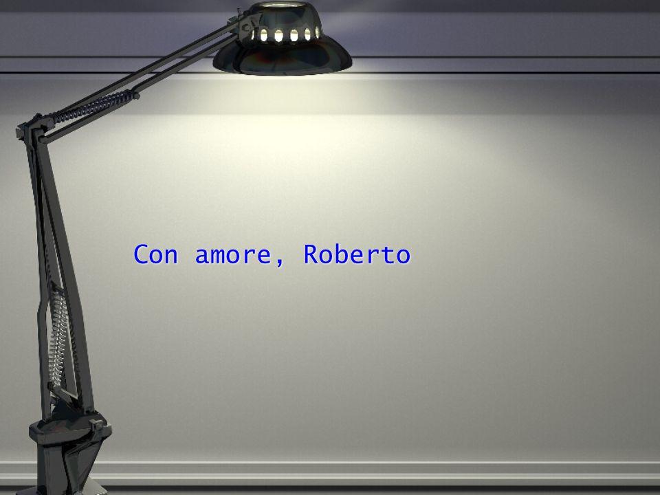 Con amore, Roberto Con amore, Roberto