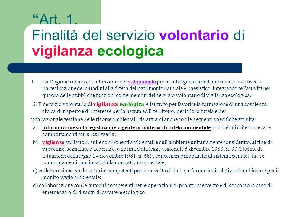 Art. 1. Finalità del servizio volontario di vigilanza ecologica volontariato 1. La Regione riconosce la funzione del volontariato per la salvaguardia