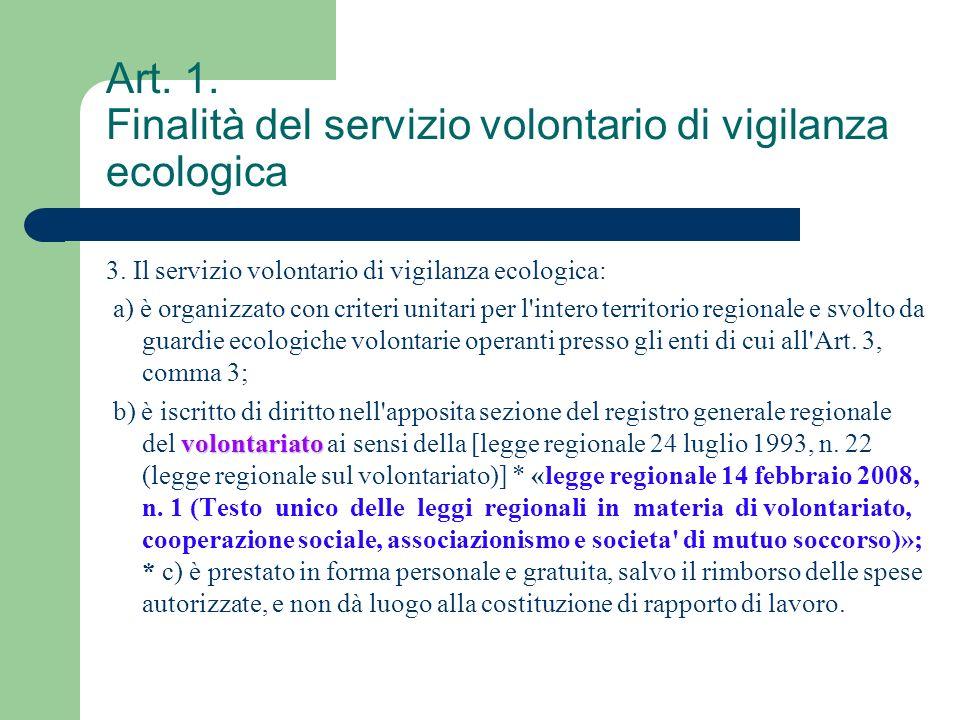 Art. 1. Finalità del servizio volontario di vigilanza ecologica 3. Il servizio volontario di vigilanza ecologica: a) è organizzato con criteri unitari