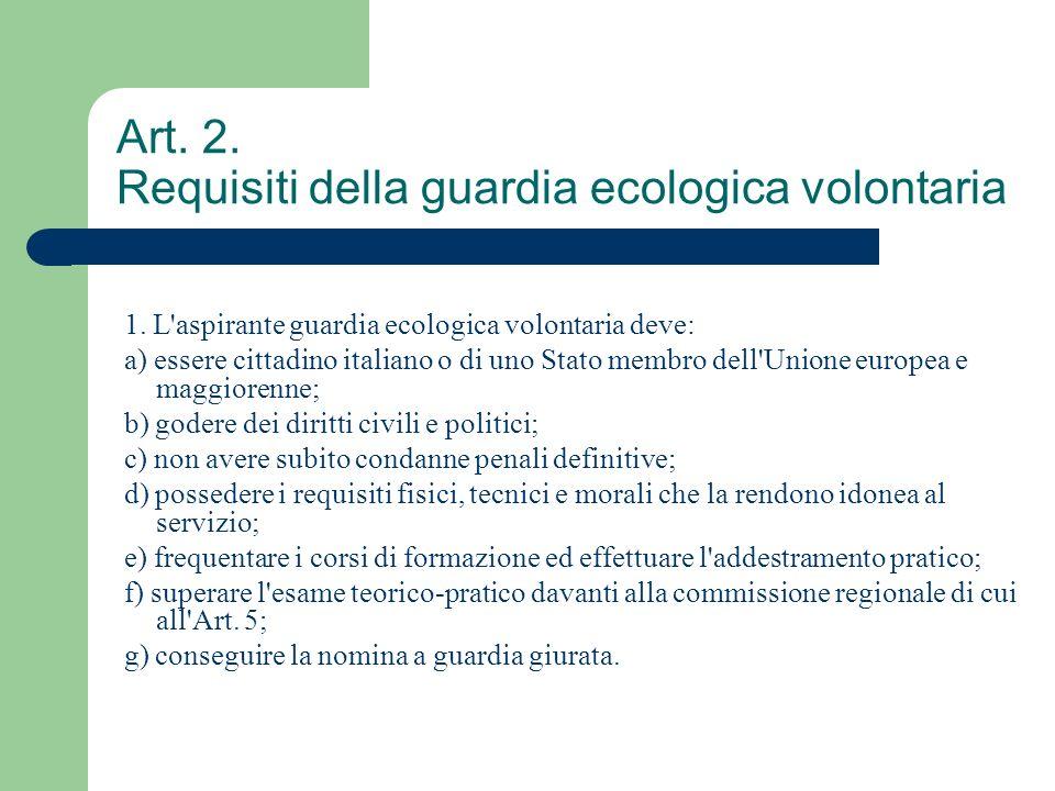 Art. 2. Requisiti della guardia ecologica volontaria 1. L'aspirante guardia ecologica volontaria deve: a) essere cittadino italiano o di uno Stato mem