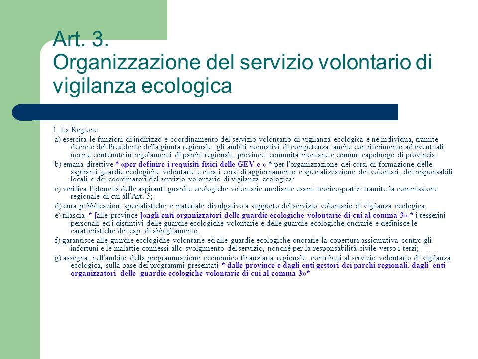 Art. 3. Organizzazione del servizio volontario di vigilanza ecologica 1. La Regione: a) esercita le funzioni di indirizzo e coordinamento del servizio