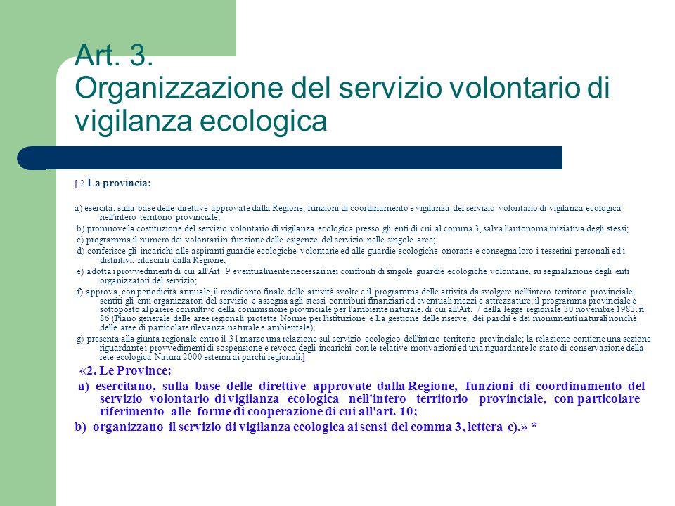 Art. 3. Organizzazione del servizio volontario di vigilanza ecologica [ 2 La provincia: a) esercita, sulla base delle direttive approvate dalla Region