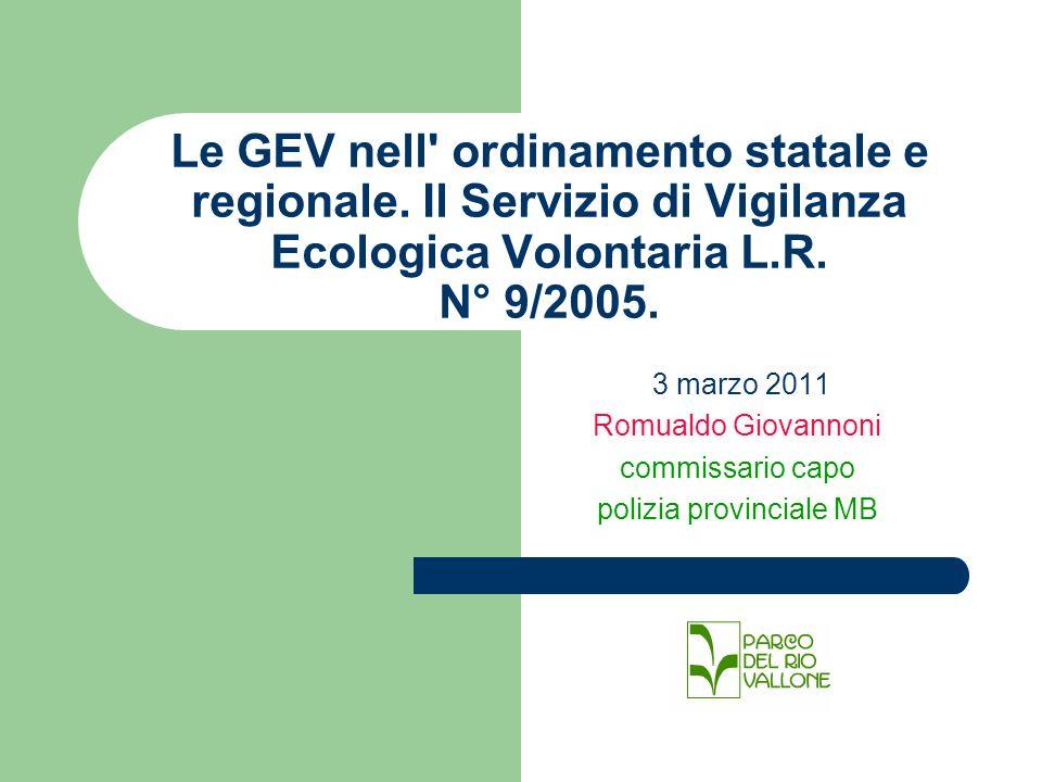Le GEV nell' ordinamento statale e regionale. Il Servizio di Vigilanza Ecologica Volontaria L.R. N° 9/2005. 3 marzo 2011 Romualdo Giovannoni commissar