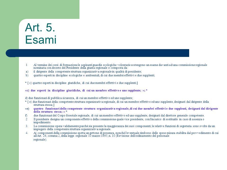 Art. 5. Esami 1 Al termine dei corsi di formazione le aspiranti guardie ecologiche volontarie sostengono un esame davanti ad una commissione regionale