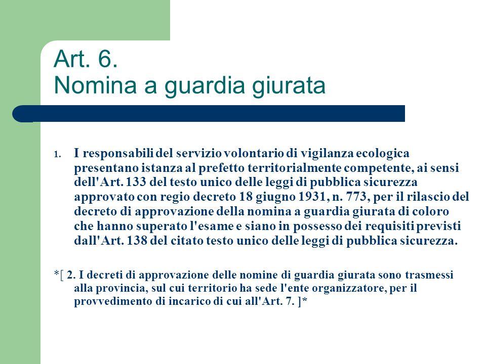 Art. 6. Nomina a guardia giurata 1. I responsabili del servizio volontario di vigilanza ecologica presentano istanza al prefetto territorialmente comp