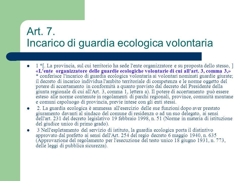 Art. 7. Incarico di guardia ecologica volontaria 1 *[. La provincia, sul cui territorio ha sede l'ente organizzatore e su proposta dello stesso, ] «L'