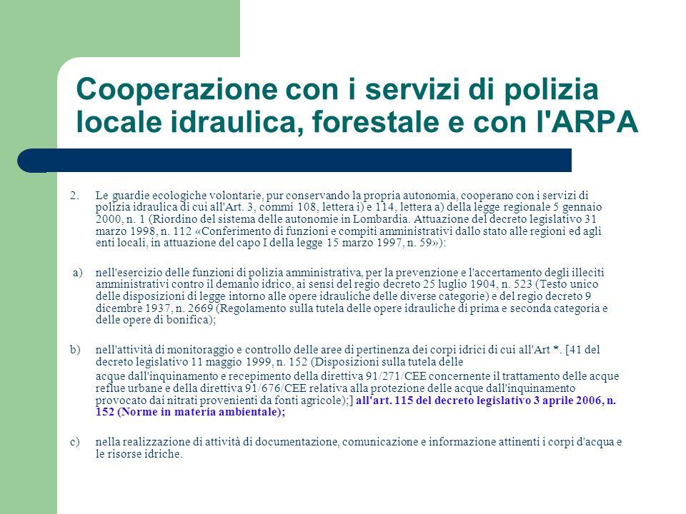 Cooperazione con i servizi di polizia locale idraulica, forestale e con l'ARPA 2. Le guardie ecologiche volontarie, pur conservando la propria autonom
