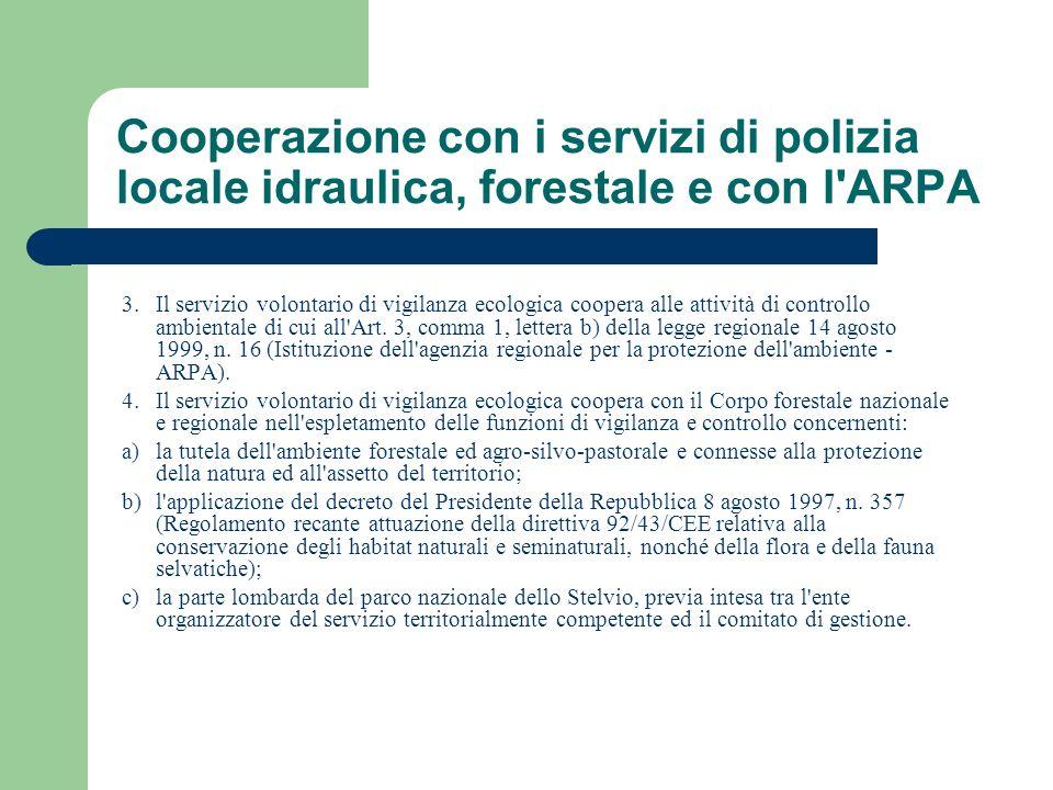 Cooperazione con i servizi di polizia locale idraulica, forestale e con l'ARPA 3. Il servizio volontario di vigilanza ecologica coopera alle attività