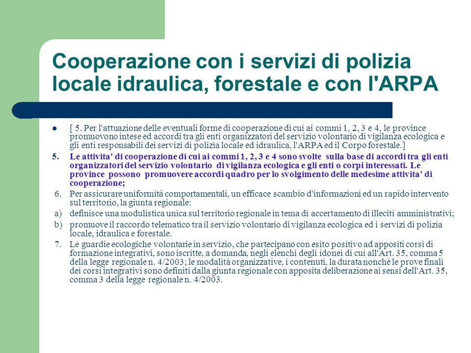 Cooperazione con i servizi di polizia locale idraulica, forestale e con l'ARPA [ 5. Per l'attuazione delle eventuali forme di cooperazione di cui ai c
