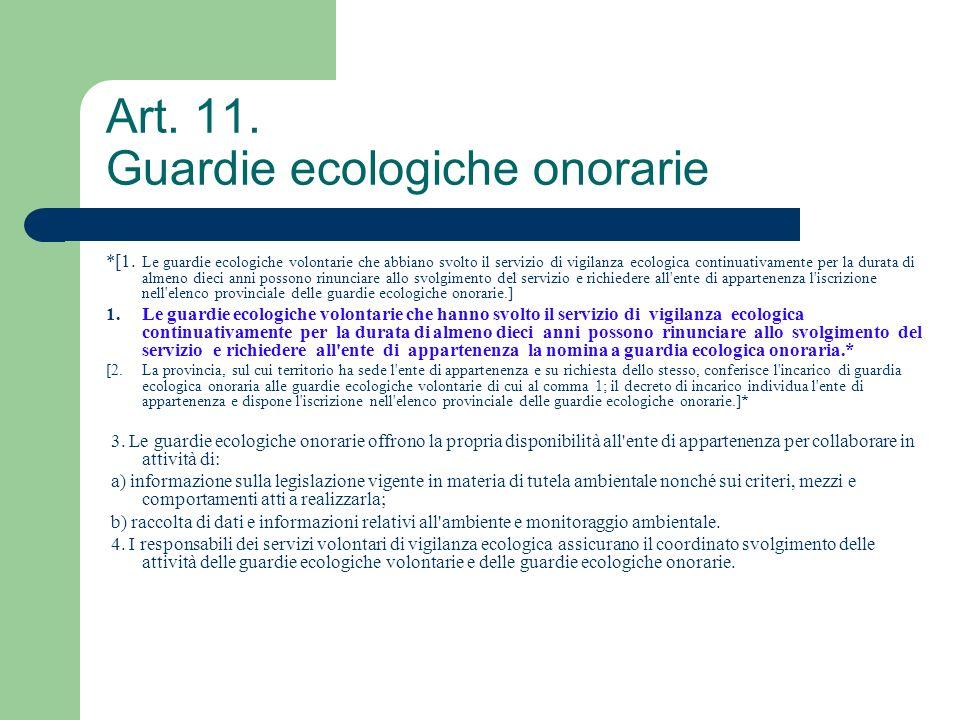 Art. 11. Guardie ecologiche onorarie *[1. Le guardie ecologiche volontarie che abbiano svolto il servizio di vigilanza ecologica continuativamente per