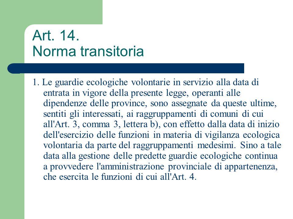 Art. 14. Norma transitoria 1. Le guardie ecologiche volontarie in servizio alla data di entrata in vigore della presente legge, operanti alle dipenden