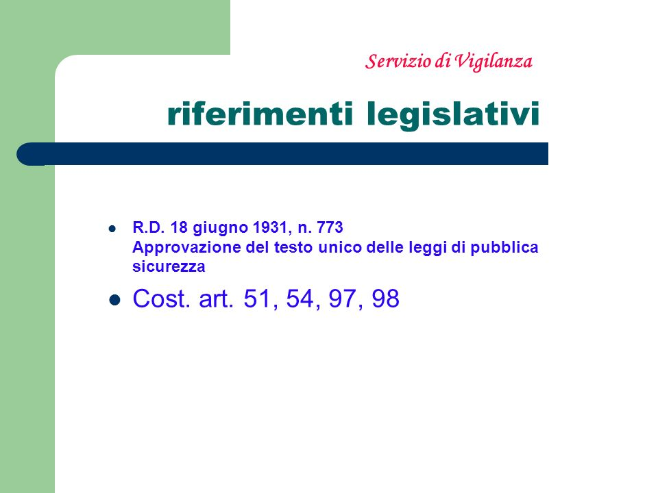 riferimenti legislativi R.D. 18 giugno 1931, n. 773 Approvazione del testo unico delle leggi di pubblica sicurezza Cost. art. 51, 54, 97, 98 Servizio
