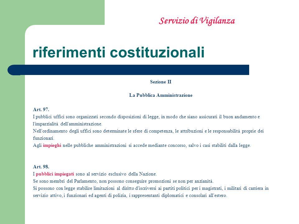 riferimenti costituzionali Sezione II La Pubblica Amministrazione Art. 97. I pubblici uffici sono organizzati secondo disposizioni di legge, in modo c