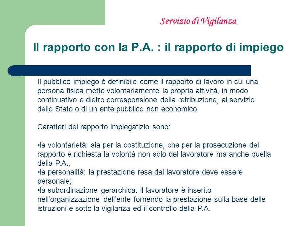 Il rapporto con la P.A. : il rapporto di impiego Il pubblico impiego è definibile come il rapporto di lavoro in cui una persona fisica mette volontari