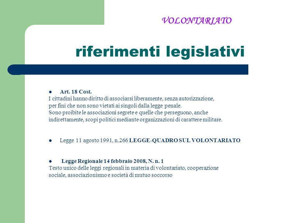 riferimenti legislativi Art. 18 Cost. I cittadini hanno diritto di associarsi liberamente, senza autorizzazione, per fini che non sono vietati ai sing