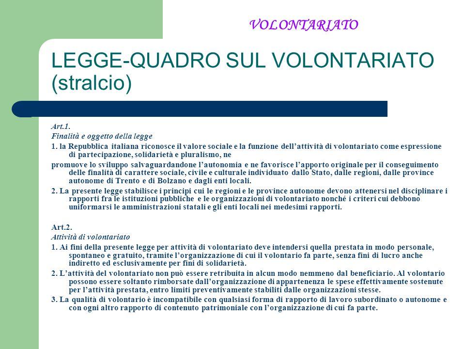 LEGGE-QUADRO SUL VOLONTARIATO (stralcio) Art.1. Finalità e oggetto della legge 1. la Repubblica italiana riconosce il valore sociale e la funzione del