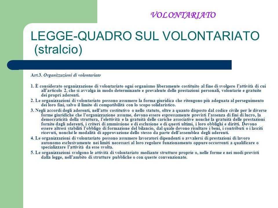 LEGGE-QUADRO SUL VOLONTARIATO (stralcio) Art.3. Organizzazioni di volontariato 1. È considerato organizzazione di volontariato ogni organismo liberame