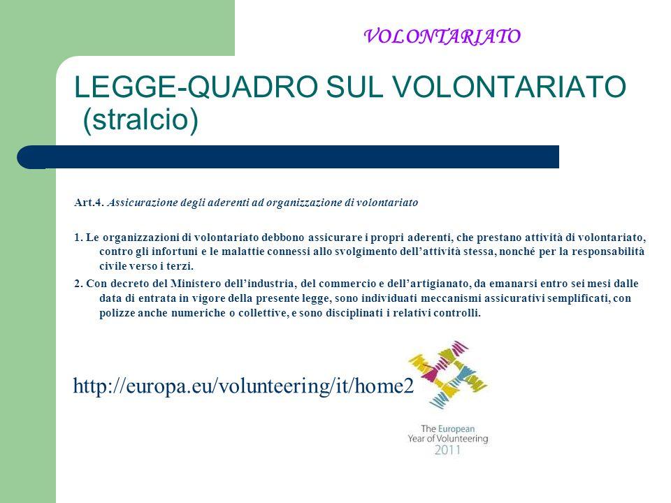 LEGGE-QUADRO SUL VOLONTARIATO (stralcio) Art.4. Assicurazione degli aderenti ad organizzazione di volontariato 1. Le organizzazioni di volontariato de