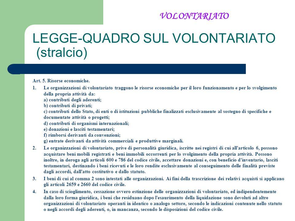 LEGGE-QUADRO SUL VOLONTARIATO (stralcio) Art. 5. Risorse economiche. 1. Le organizzazioni di volontariato traggono le risorse economiche per il loro f