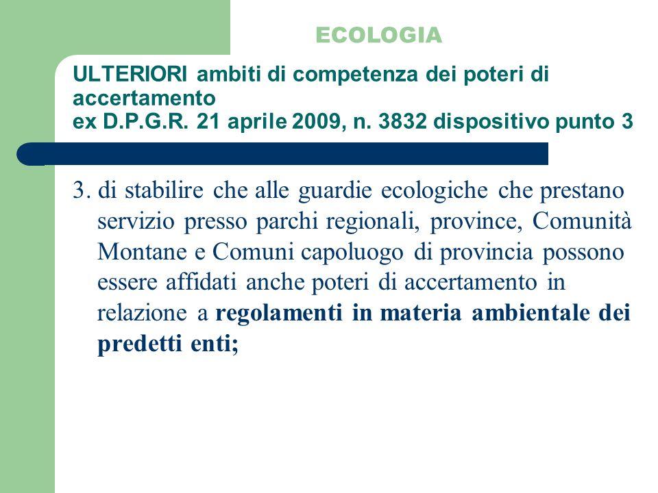 ULTERIORI ambiti di competenza dei poteri di accertamento ex D.P.G.R. 21 aprile 2009, n. 3832 dispositivo punto 3 ECOLOGIA 3. di stabilire che alle gu