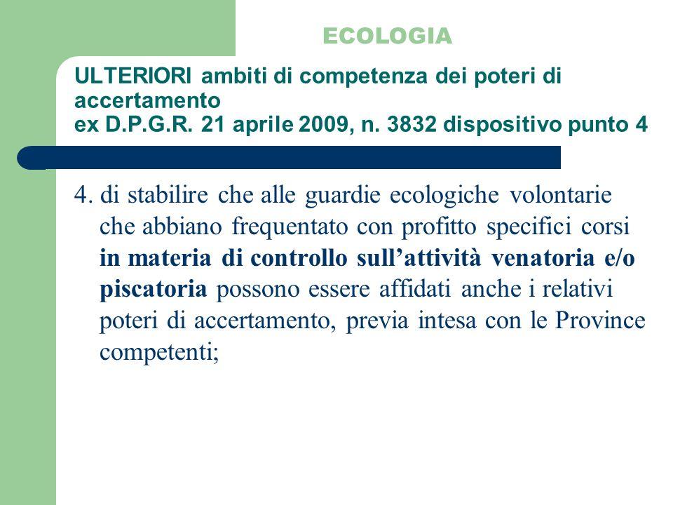ULTERIORI ambiti di competenza dei poteri di accertamento ex D.P.G.R. 21 aprile 2009, n. 3832 dispositivo punto 4 ECOLOGIA 4. di stabilire che alle gu