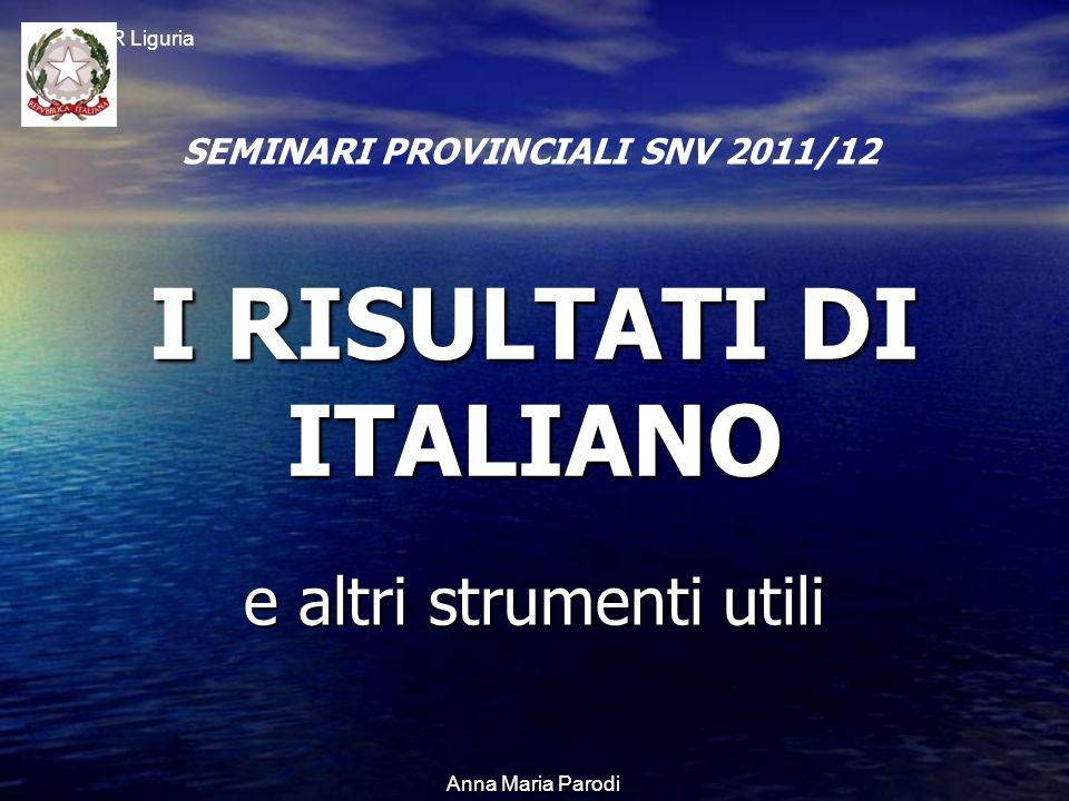 USR Liguria Anna Maria Parodi I RISULTATI DI ITALIANO e altri strumenti utili SEMINARI PROVINCIALI SNV 2011/12