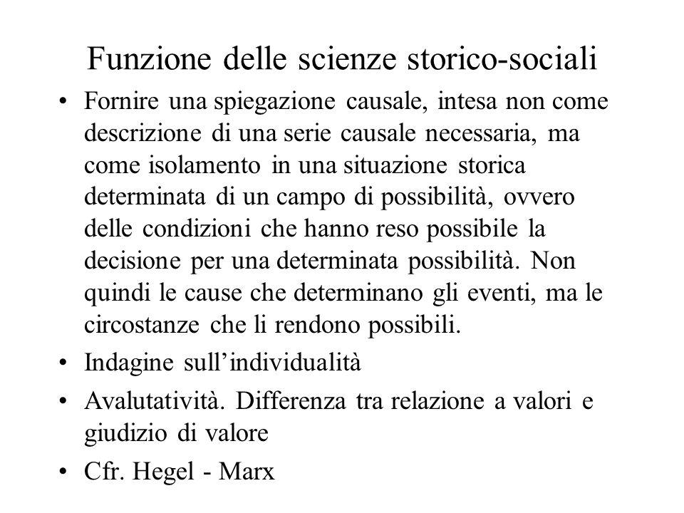 Funzione delle scienze storico-sociali Fornire una spiegazione causale, intesa non come descrizione di una serie causale necessaria, ma come isolament