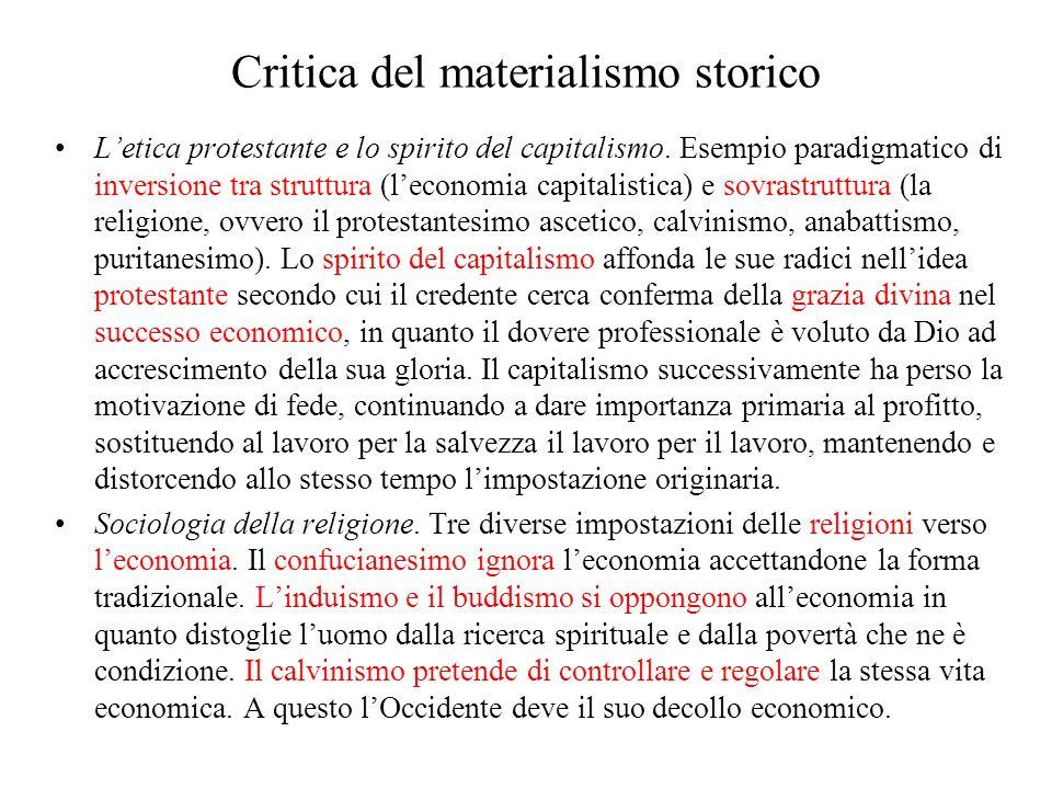 Critica del materialismo storico Letica protestante e lo spirito del capitalismo. Esempio paradigmatico di inversione tra struttura (leconomia capital