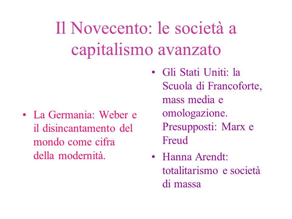 Il Novecento: le società a capitalismo avanzato La Germania: Weber e il disincantamento del mondo come cifra della modernità.