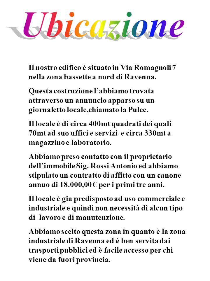 Il nostro edifico è situato in Via Romagnoli 7 nella zona bassette a nord di Ravenna. Questa costruzione labbiamo trovata attraverso un annuncio appar