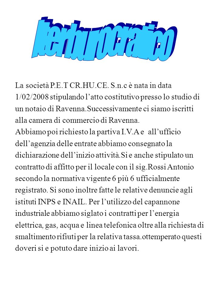 La società P.E.T CR.HU.CE. S.n.c è nata in data 1/02/2008 stipulando latto costitutivo presso lo studio di un notaio di Ravenna.Successivamente ci sia